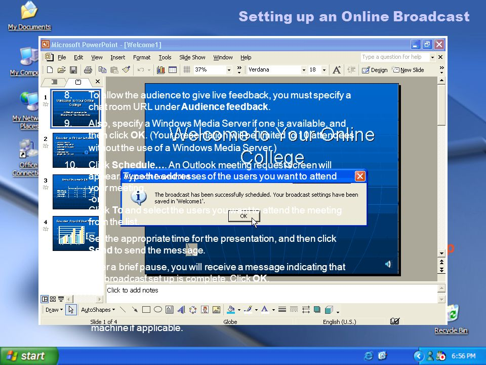 To deliver an online broadcast 1.About 10 minutes before the presentation is supposed to start, click Online Broadcast from the Slide Show menu, and then click Start Live Broadcast Now.