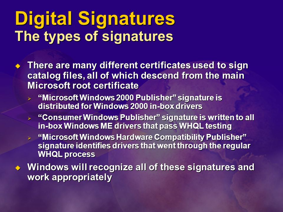 Digital Signatures The types of signatures  There are many different certificates used to sign catalog files, all of which descend from the main Micr