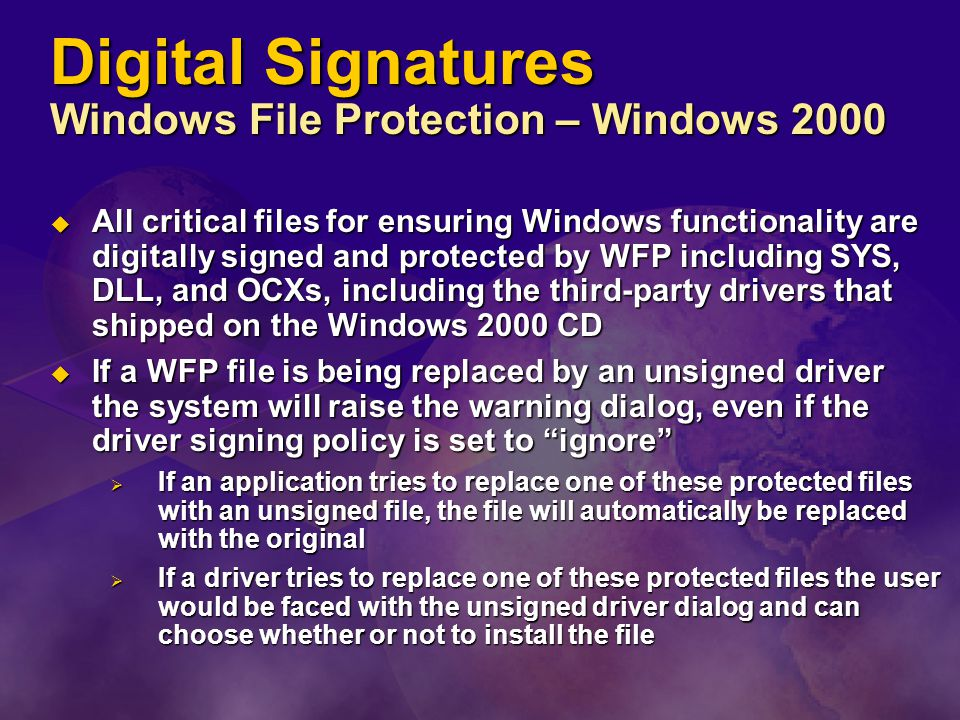Digital Signatures Windows File Protection – Windows 2000  All critical files for ensuring Windows functionality are digitally signed and protected b