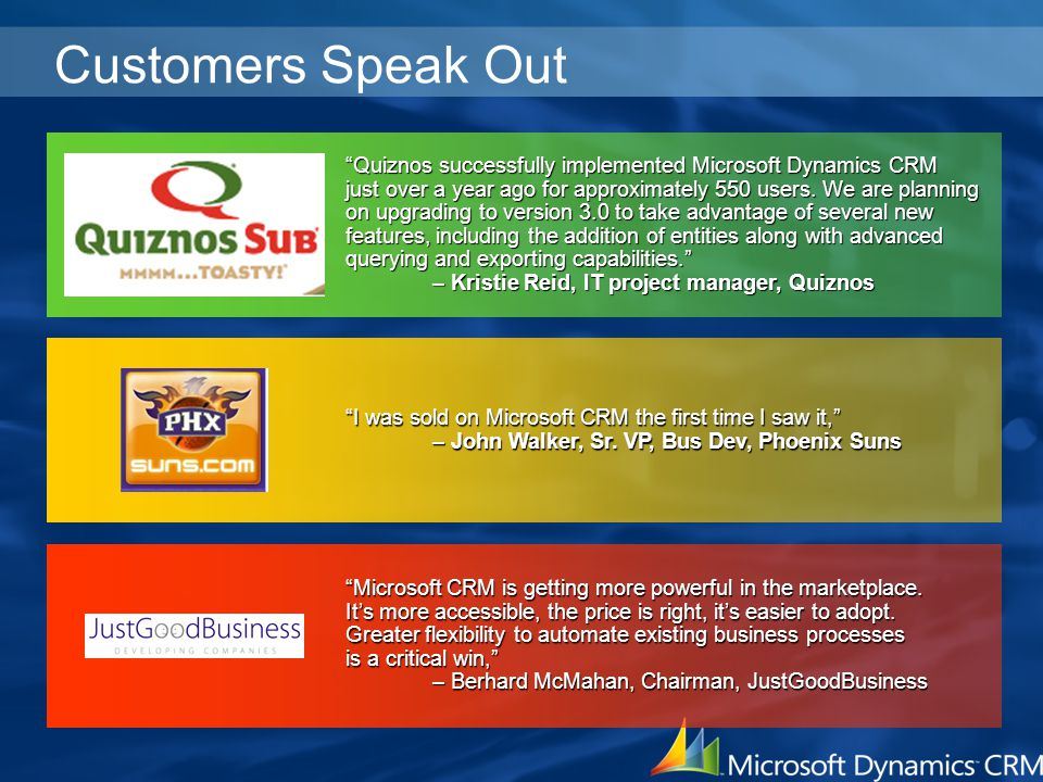 "Customers Speak Out ""Quiznos successfully implemented Microsoft Dynamics CRM just over a year ago for approximately 550 users. We are planning on upgr"