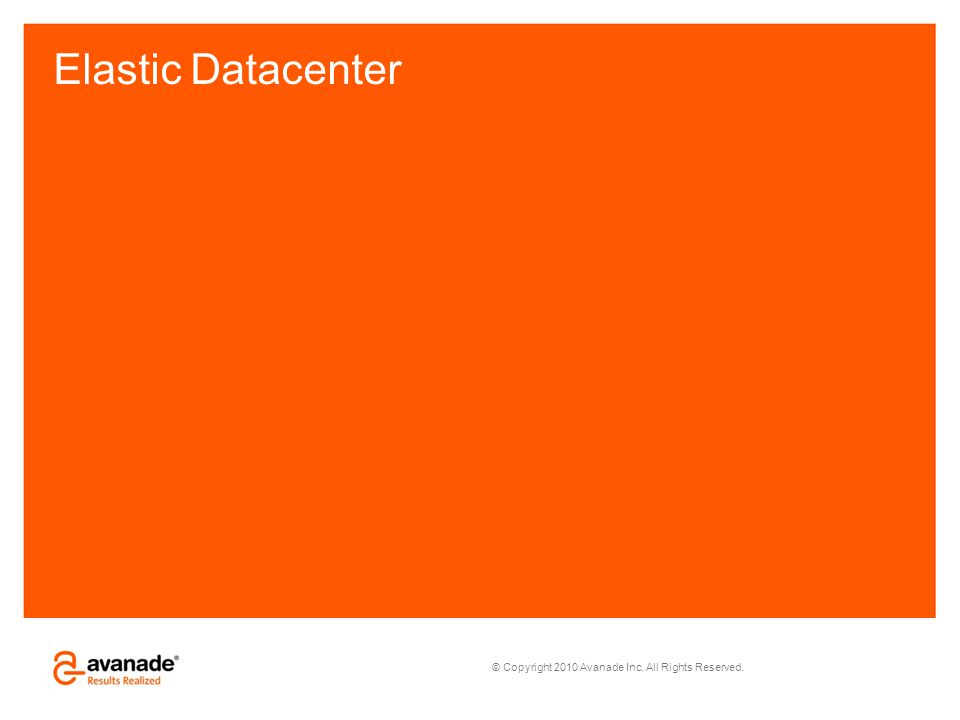© Copyright 2010 Avanade Inc. All Rights Reserved. Elastic Datacenter