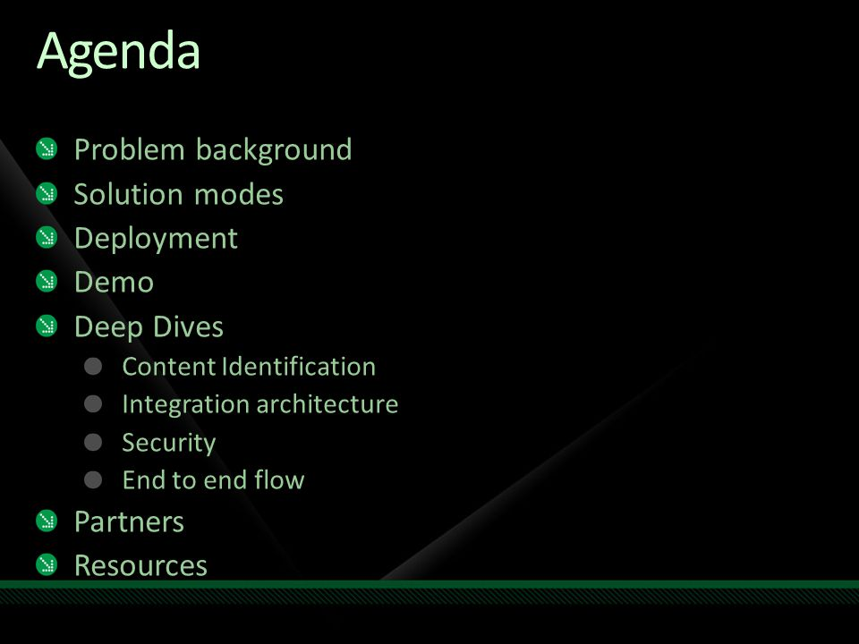 Agenda Problem background Solution modes Deployment Demo Deep Dives Content Identification Integration architecture Security End to end flow Partners