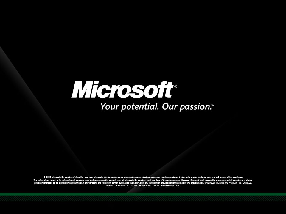 © 2009 Microsoft Corporation. All rights reserved. Microsoft, Windows, Windows Vista and other product names are or may be registered trademarks and/o