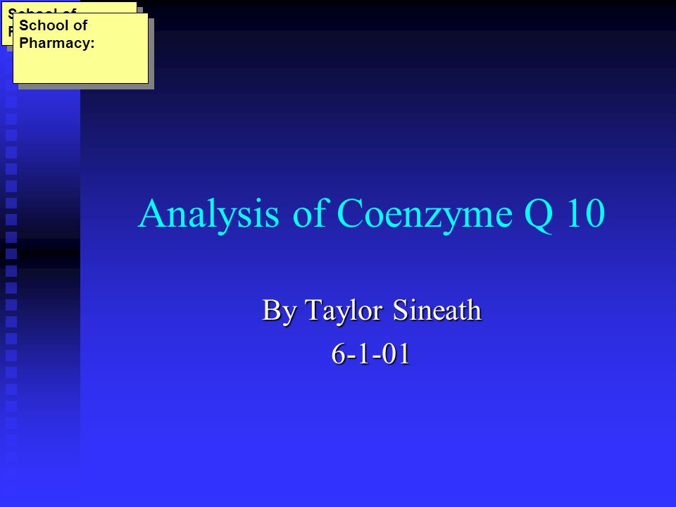 Analysis of Coenzyme Q 10 By Taylor Sineath School of Pharmacy: