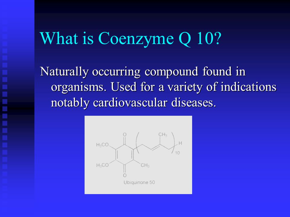 What is Coenzyme Q 10. Naturally occurring compound found in organisms.