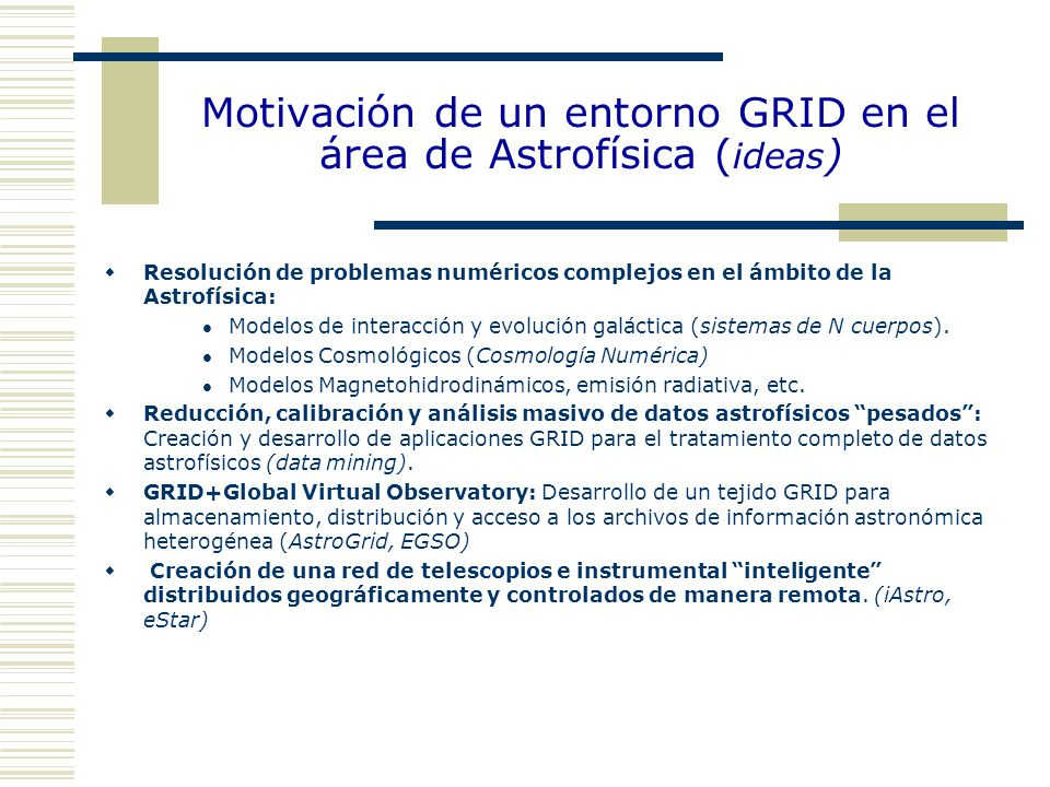 Astrophysical projects with interest in GRID  Multiwavelength observational study and modelization of compact groups of galaxies Goal: Discriminate between the genetic characteristic of a galaxy and those produced by the neighborhood.