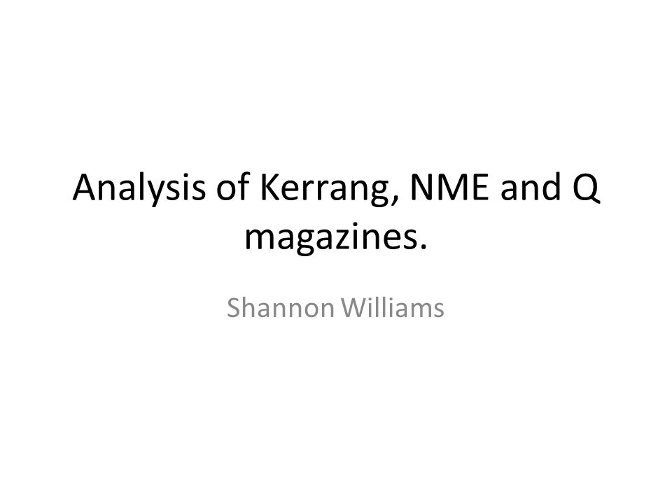 Analysis of Kerrang, NME and Q magazines. Shannon Williams