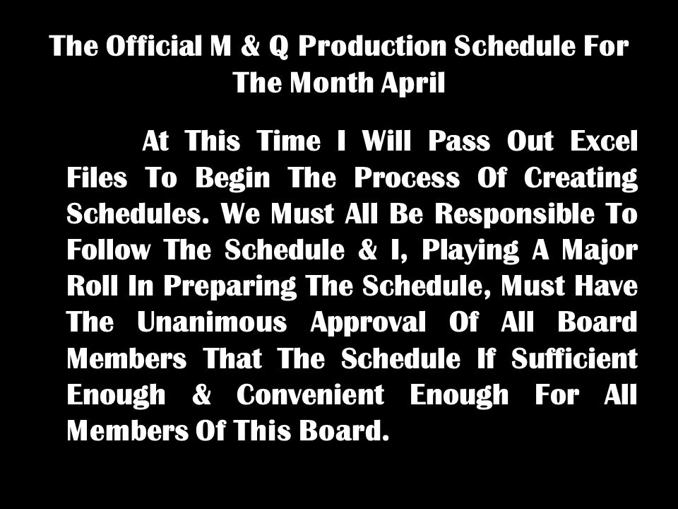 The Official M & Q Production Schedule For The Month April At This Time I Will Pass Out Excel Files To Begin The Process Of Creating Schedules. We Mus
