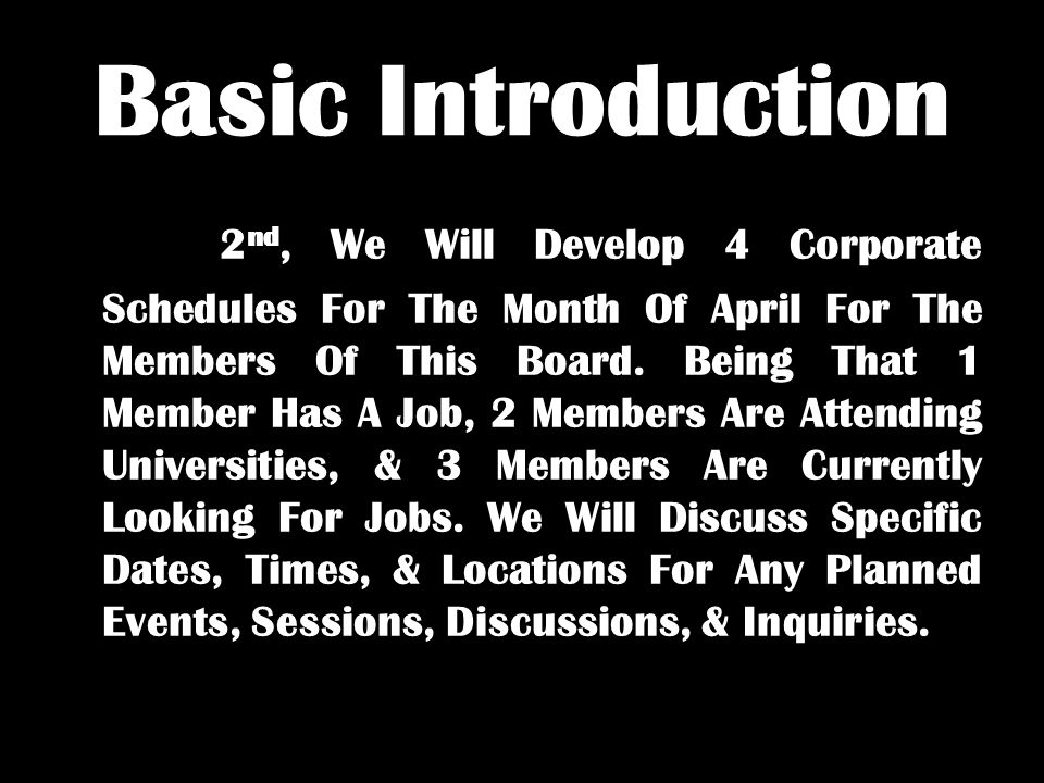 Basic Introduction 2 nd, We Will Develop 4 Corporate Schedules For The Month Of April For The Members Of This Board. Being That 1 Member Has A Job, 2
