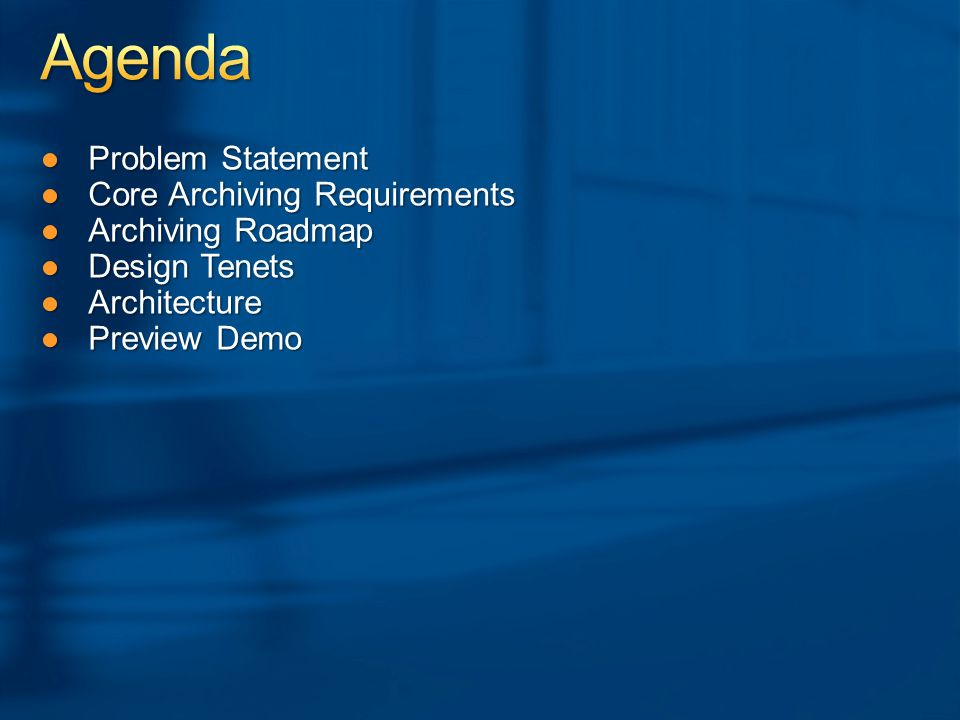●Problem Statement ●Core Archiving Requirements ●Archiving Roadmap ●Design Tenets ●Architecture ●Preview Demo