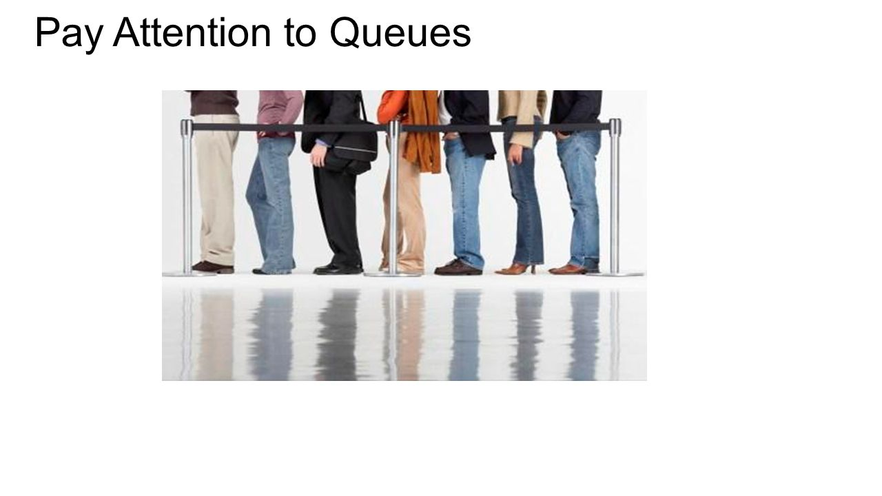 Pay Attention to Queues