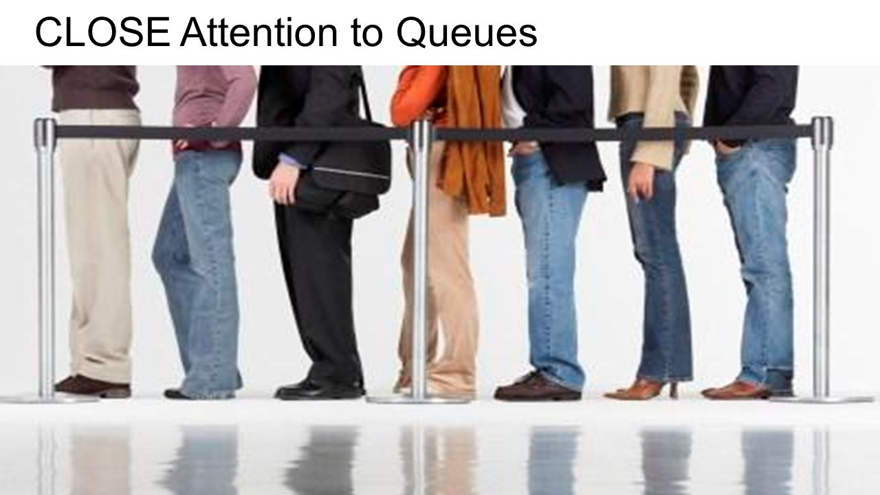 CLOSE Attention to Queues