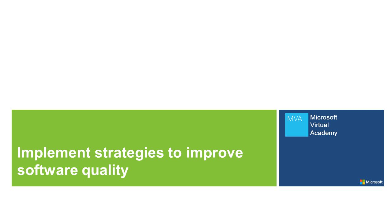 Microsoft Virtual Academy Implement strategies to improve software quality