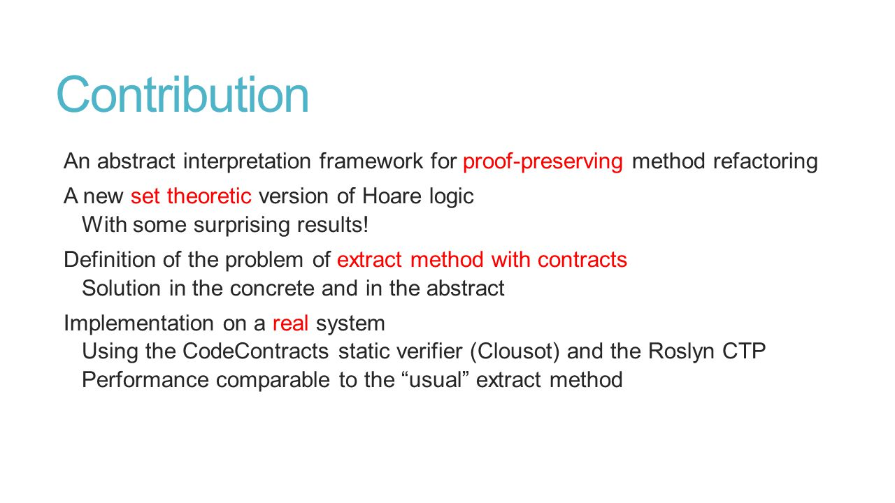 Contribution An abstract interpretation framework for proof-preserving method refactoring A new set theoretic version of Hoare logic With some surprising results.