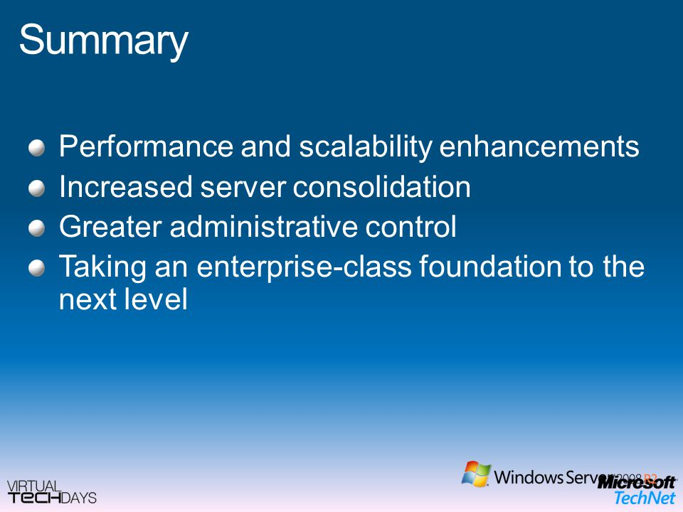 Summary Performance and scalability enhancements Increased server consolidation Greater administrative control Taking an enterprise-class foundation to the next level