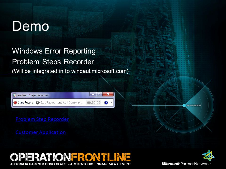 Demo Windows Error Reporting Problem Steps Recorder (Will be integrated in to winqaul.microsoft.com) Customer Application Problem Step Recorder