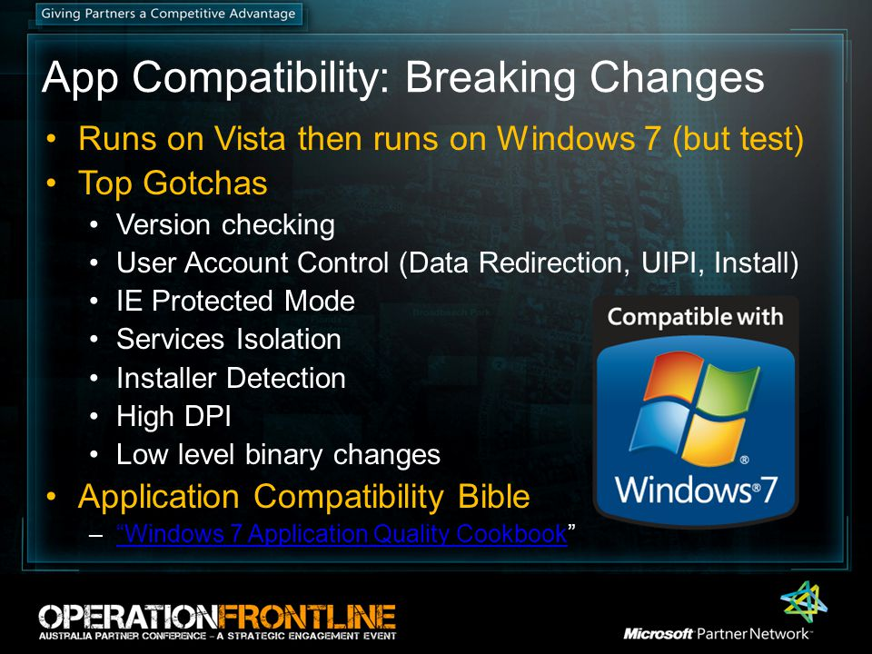 App Compatibility: Breaking Changes Runs on Vista then runs on Windows 7 (but test) Top Gotchas Version checking User Account Control (Data Redirectio
