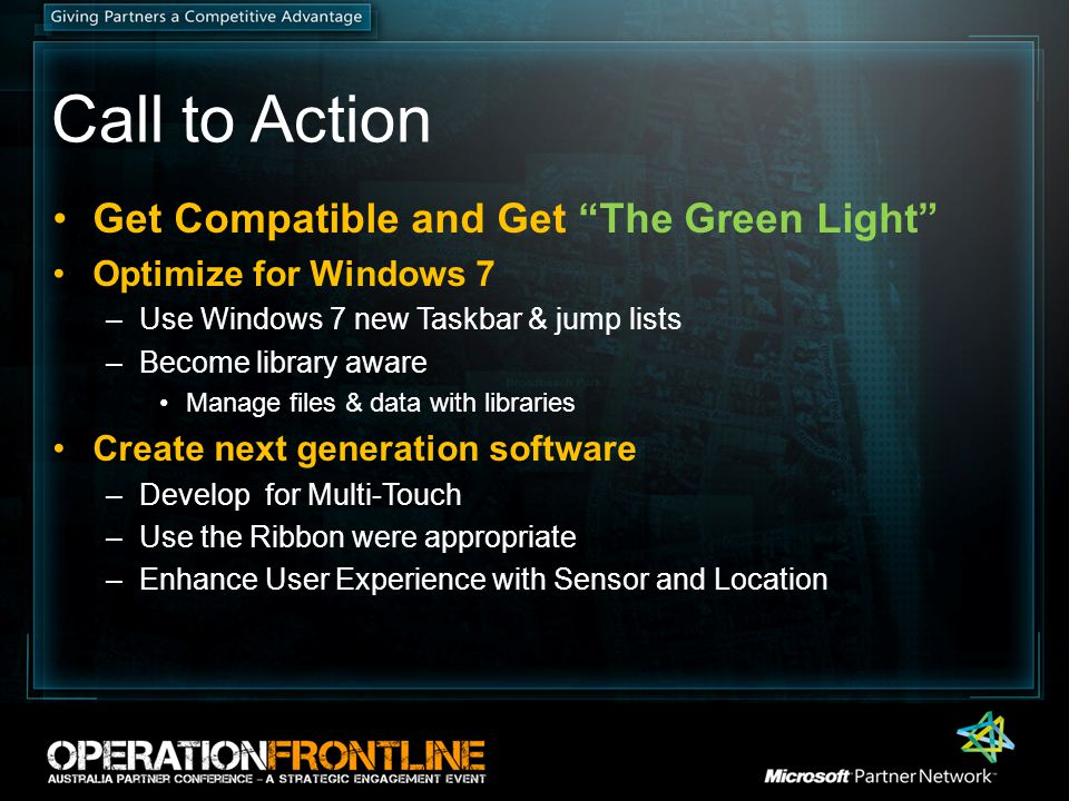 """Call to Action Get Compatible and Get """"The Green Light"""" Optimize for Windows 7 –Use Windows 7 new Taskbar & jump lists –Become library aware Manage fi"""