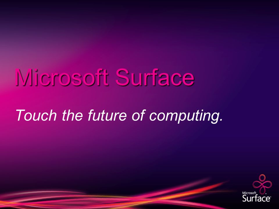 Microsoft Surface Touch the future of computing.