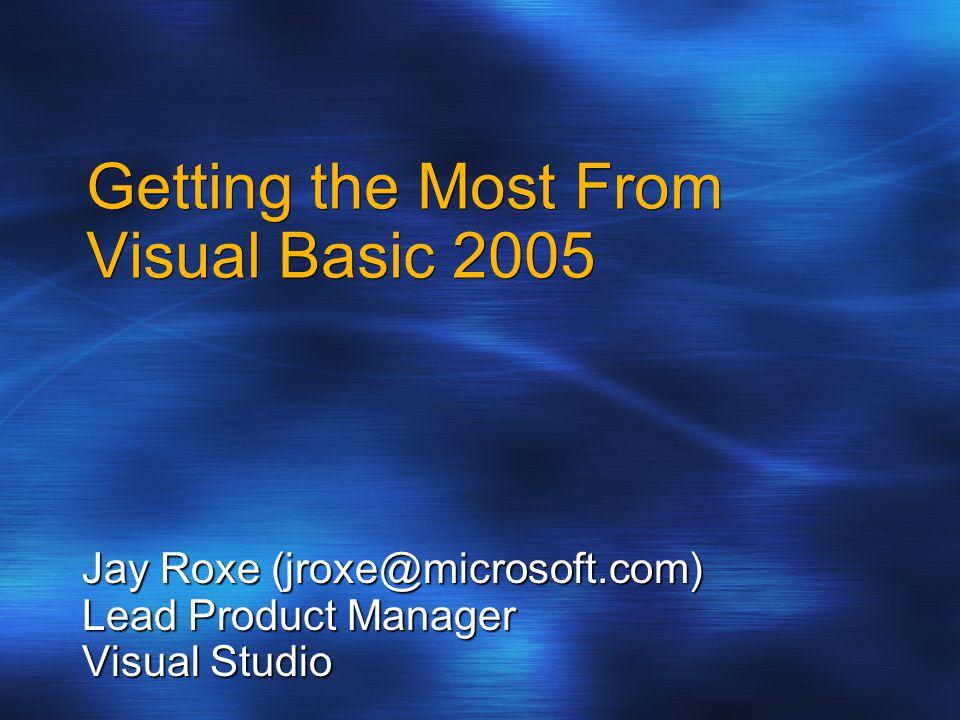 Agenda Advances in Visual Studio 2005 Design Goals and Enhancements in Visual Basic 2005