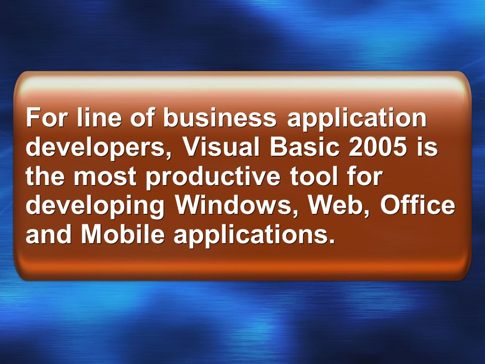 For line of business application developers, Visual Basic 2005 is the most productive tool for developing Windows, Web, Office and Mobile applications.