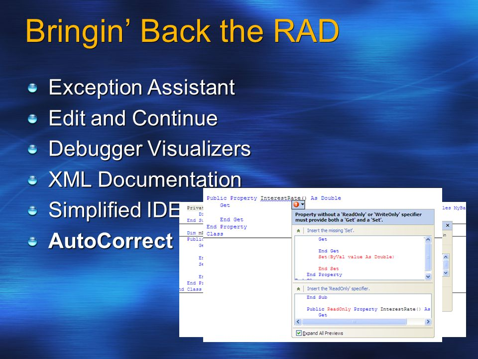 Bringin' Back the RAD Exception Assistant Edit and Continue Debugger Visualizers XML Documentation Simplified IDE AutoCorrect