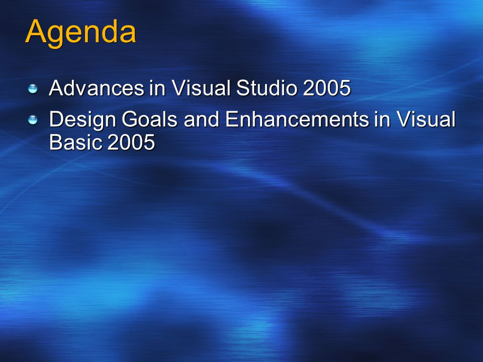 Agenda Advances in Visual Studio 2005 Design Goals and Enhancements in Visual Basic 2005