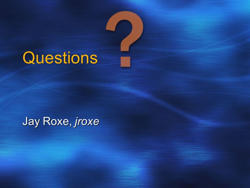 Questions Jay Roxe, jroxe