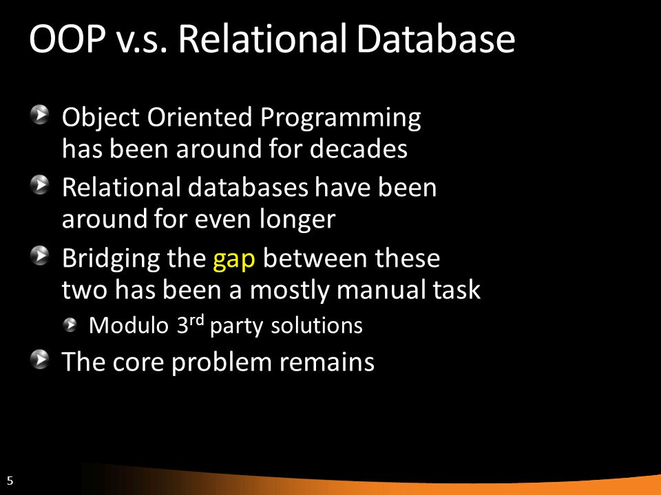 6 Objects != Relational Data The fundamental problem is that relational data and objects in a programming language aren't the same.