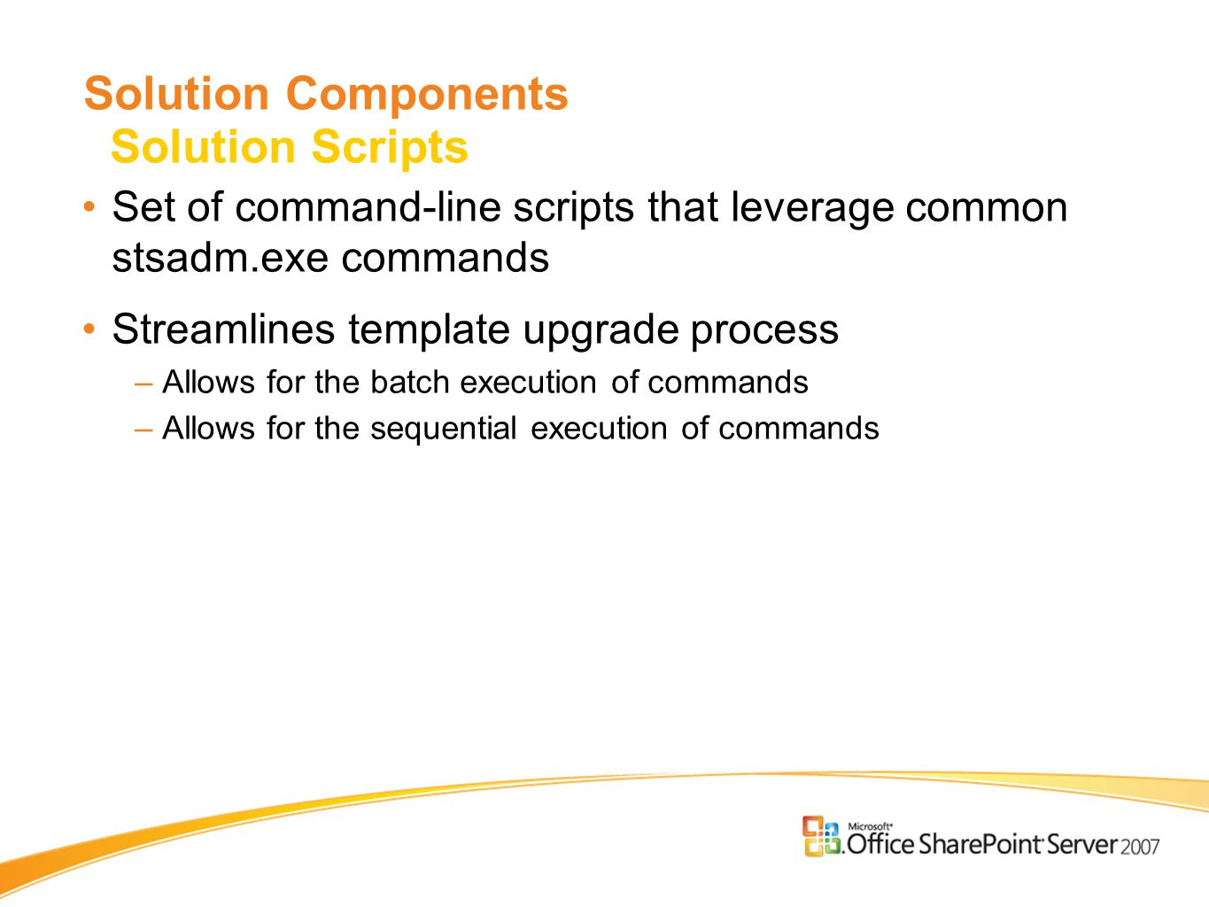 Set of command-line scripts that leverage common stsadm.exe commands Streamlines template upgrade process –Allows for the batch execution of commands –Allows for the sequential execution of commands