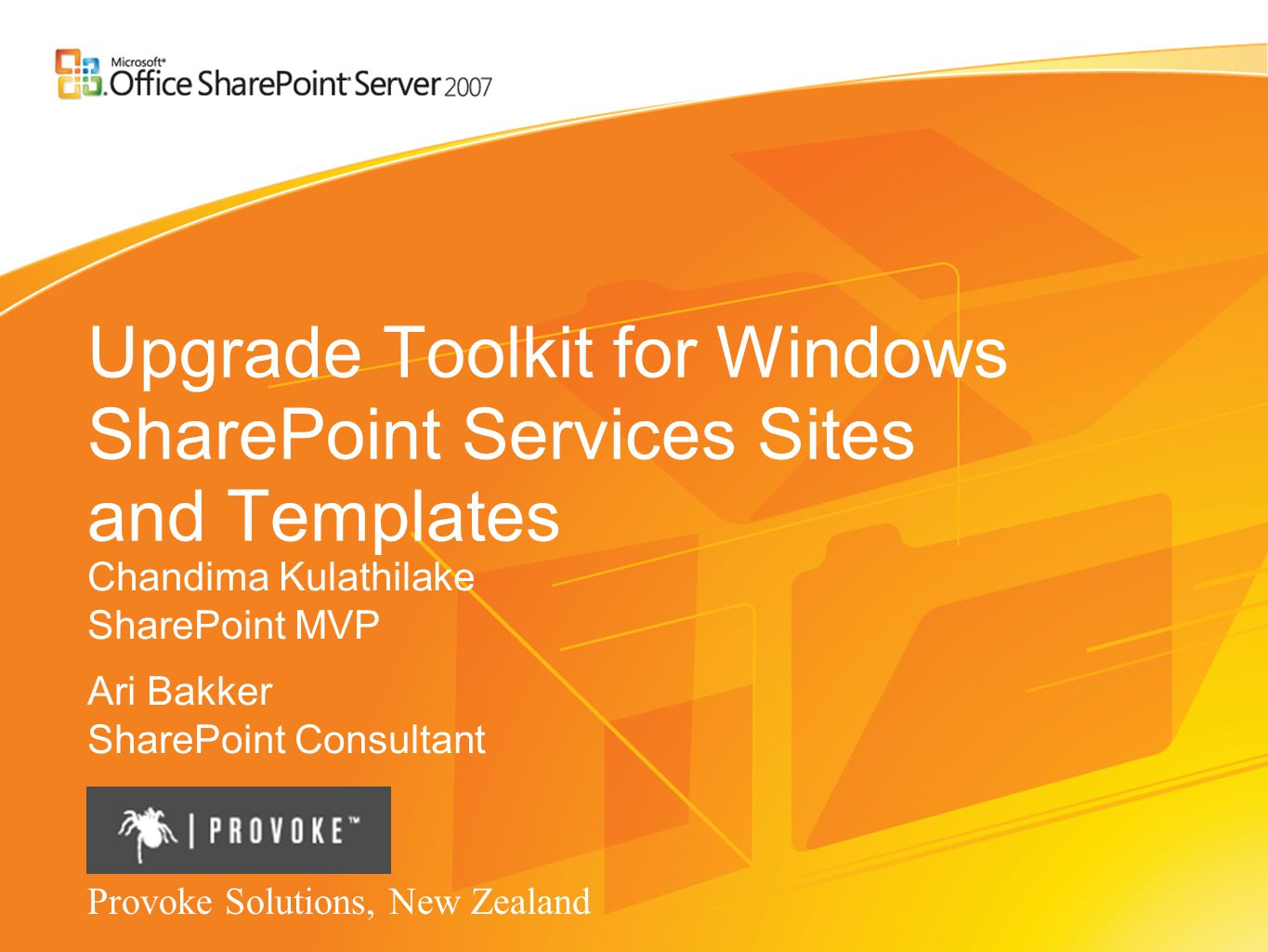 Upgrade Toolkit for Windows SharePoint Services Sites and Templates Chandima Kulathilake SharePoint MVP Ari Bakker SharePoint Consultant Provoke Solutions, New Zealand