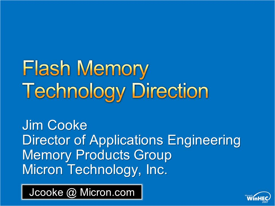 Jcooke @ Micron.com Jim Cooke Director of Applications Engineering Memory Products Group Micron Technology, Inc.