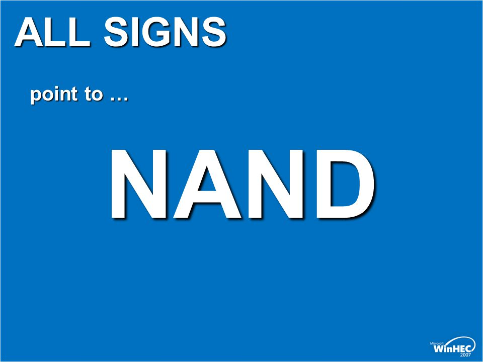 ALL SIGNS point to … NAND