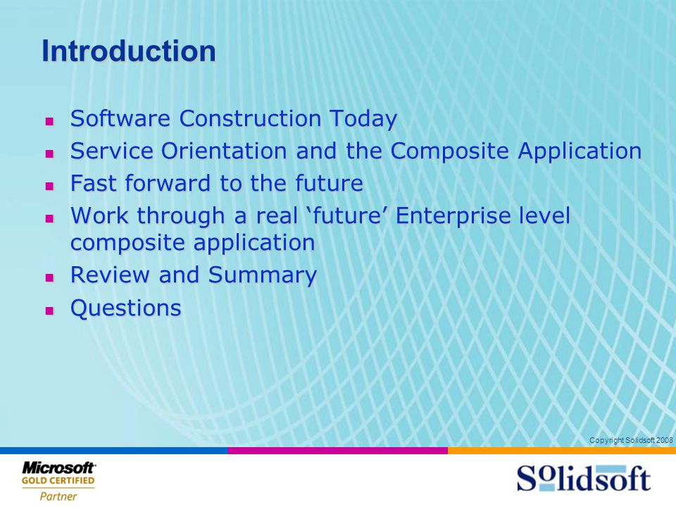 Copyright Solidsoft 2008 Services Services Message Exchange Pattern describe Operational Requirements enforce State manage Applications composed of Messages exchange is a set of Contracts bound by contain Schemas define structure of governed by Policies have