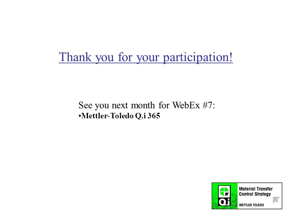 Thank you for your participation! See you next month for WebEx #7: Mettler-Toledo Q.i 365