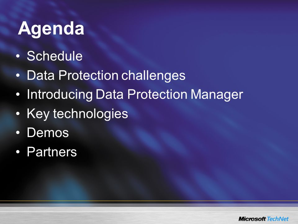 Agenda Schedule Data Protection challenges Introducing Data Protection Manager Key technologies Demos Partners