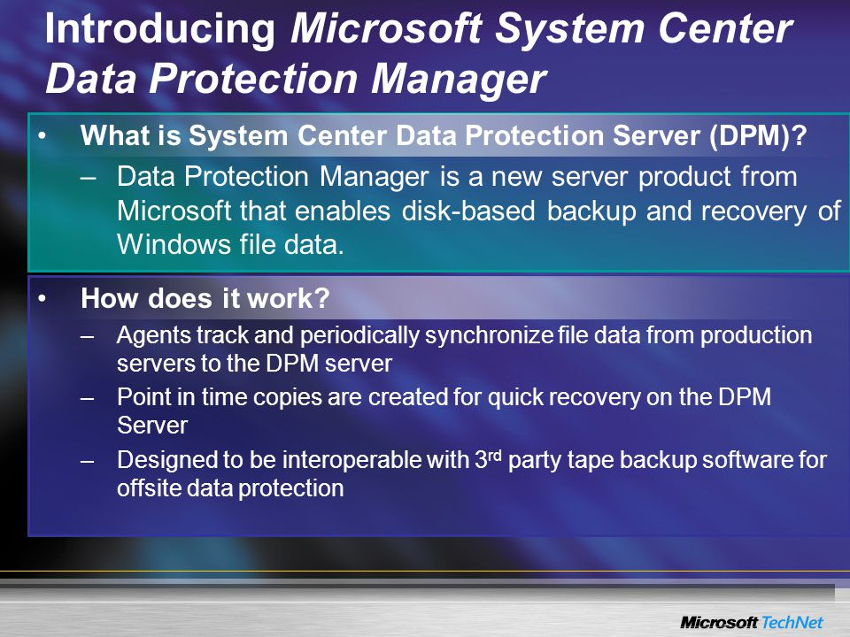 Introducing Microsoft System Center Data Protection Manager What is System Center Data Protection Server (DPM).