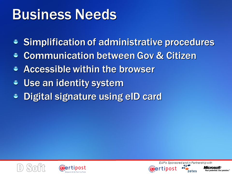 EAP's Sponsored and in Partnership with Business Needs Simplification of administrative procedures Communication between Gov & Citizen Accessible within the browser Use an identity system Digital signature using eID card