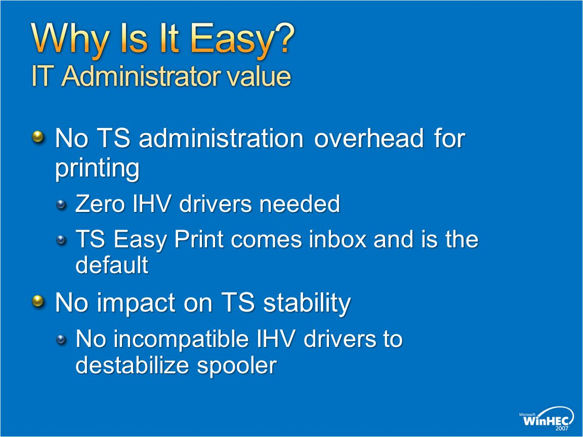 No TS administration overhead for printing Zero IHV drivers needed TS Easy Print comes inbox and is the default No impact on TS stability No incompati