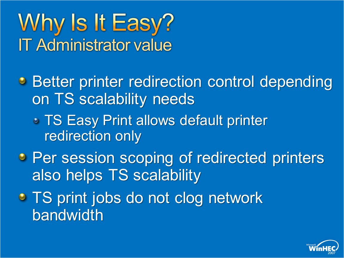 Better printer redirection control depending on TS scalability needs TS Easy Print allows default printer redirection only Per session scoping of redi