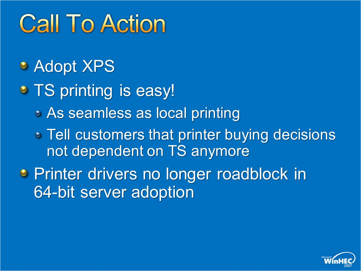Adopt XPS TS printing is easy! As seamless as local printing Tell customers that printer buying decisions not dependent on TS anymore Printer drivers
