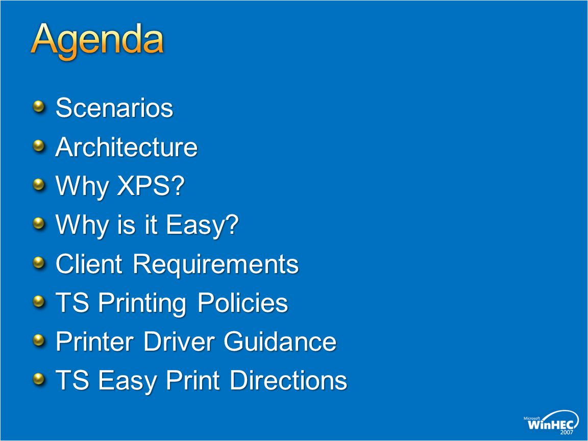 ScenariosArchitecture Why XPS? Why is it Easy? Client Requirements TS Printing Policies Printer Driver Guidance TS Easy Print Directions