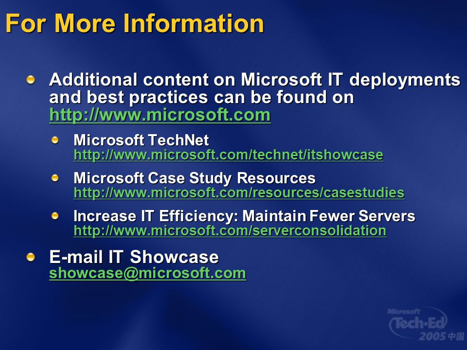 For More Information Additional content on Microsoft IT deployments and best practices can be found on http://www.microsoft.com http://www.microsoft.c