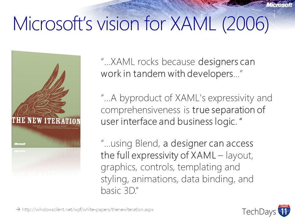 """Microsoft's vision for XAML (2006) """"…using Blend, a designer can access the full expressivity of XAML – layout, graphics, controls, templating and sty"""