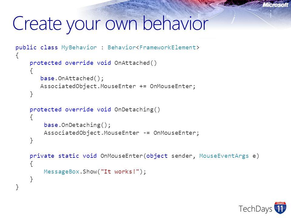 public class MyBehavior : Behavior { protected override void OnAttached() { base.OnAttached(); AssociatedObject.MouseEnter += OnMouseEnter; } protecte