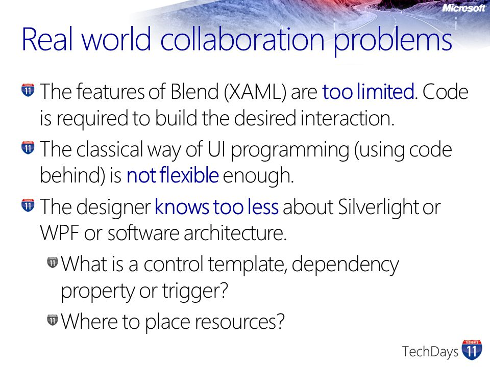 Real world collaboration problems The features of Blend (XAML) are too limited. Code is required to build the desired interaction. The classical way o