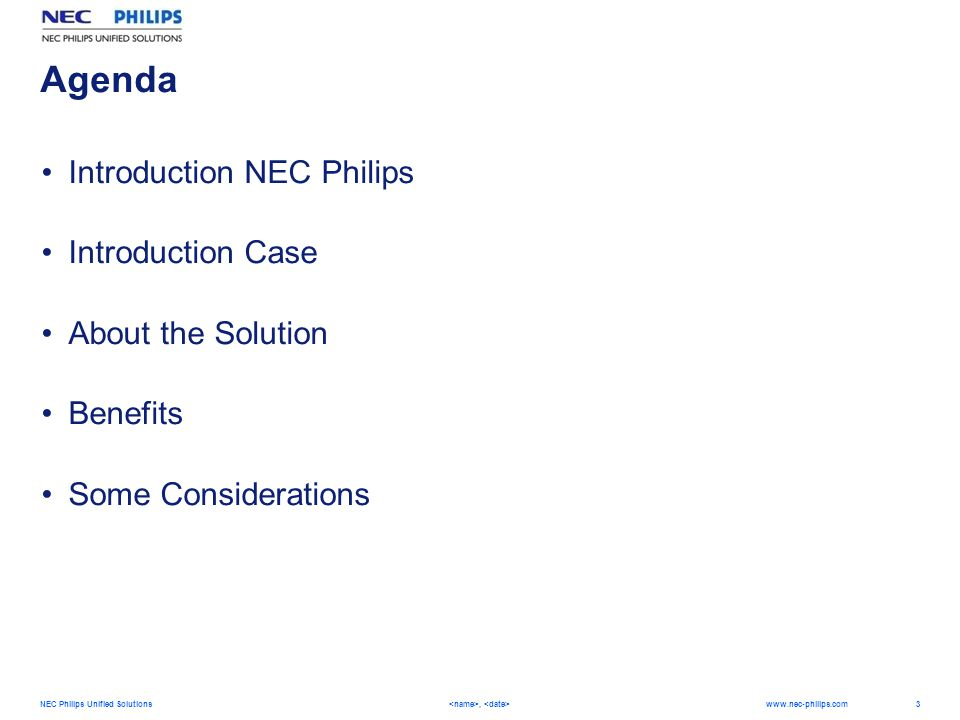 3 NEC Philips Unified Solutions,   Agenda Introduction NEC Philips Introduction Case About the Solution Benefits Some Considerations