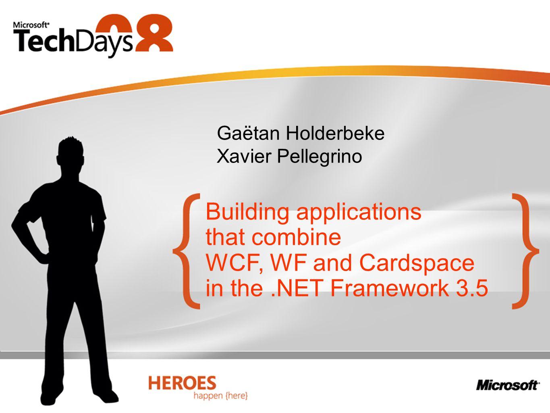 Building applications that combine WCF, WF and Cardspace in the.NET Framework 3.5 Gaëtan Holderbeke Xavier Pellegrino