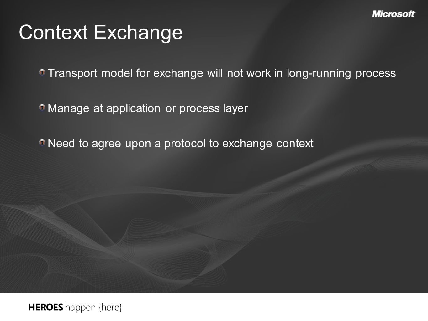 Context Exchange Transport model for exchange will not work in long-running process Manage at application or process layer Need to agree upon a protocol to exchange context