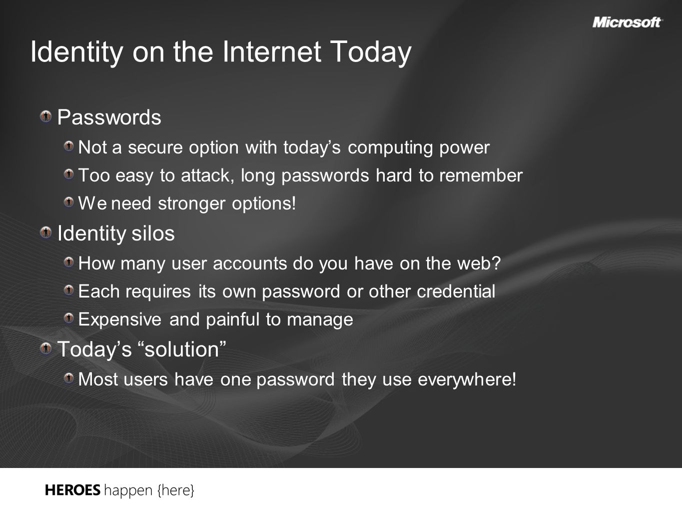 Identity on the Internet Today Passwords Not a secure option with today's computing power Too easy to attack, long passwords hard to remember We need